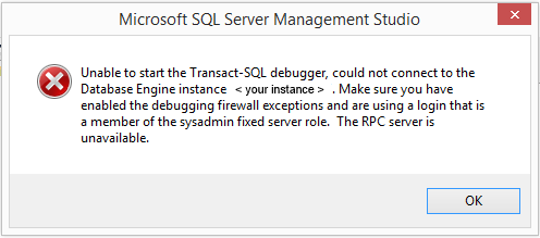 Unable to start the Transact-SQL debugger, could not connect to Database Engine instance .  Make sure you have enabled debugging firewall exceptions and are using a login that is a member of sysadmin fixed server role.  The RPC server is unavailable.